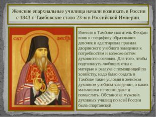 Именно в Тамбове святитель Феофан вник в специфику образования девочек и адап