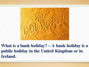 What is a bank holiday? – A bank holiday is a public holiday in the United Ki