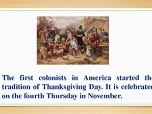 The first colonists in America started the tradition of Thanksgiving Day. It