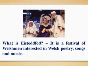 What is Eisteddfod? – It is a festival of Welshmen interested in Welsh poetry