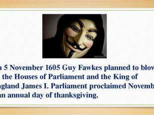 On 5 November 1605 Guy Fawkes planned to blow up the Houses of Parliament and