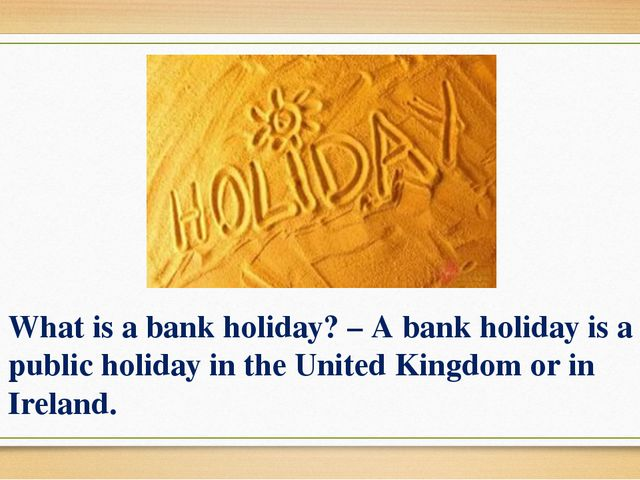 What is a bank holiday? – A bank holiday is a public holiday in the United Ki...