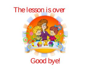 Good bye! The lesson is over