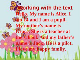 Working with the text Hello. My name is Alice. I am 14 and I am a pupil. My m