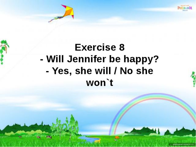 Exercise 8 - Will Jennifer be happy? - Yes, she will / No she won`t