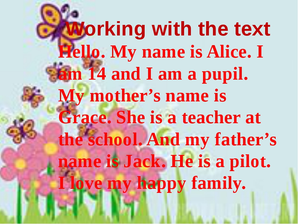Working with the text Hello. My name is Alice. I am 14 and I am a pupil. My m...