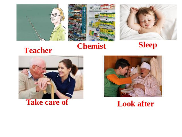 Teacher Chemist Sleep Take care of Look after