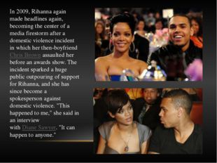 In 2009, Rihanna again made headlines again, becoming the center of a media f