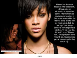 Rihanna has also made headlines in her personal life, although often for circ