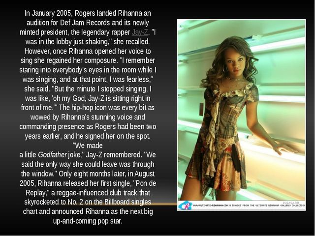 In January 2005, Rogers landed Rihanna an audition for Def Jam Records and it...