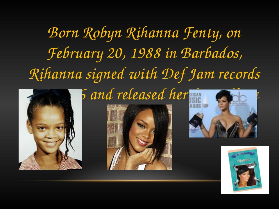 Born Robyn Rihanna Fenty, on February 20, 1988 in Barbados, Rihanna signed wi...