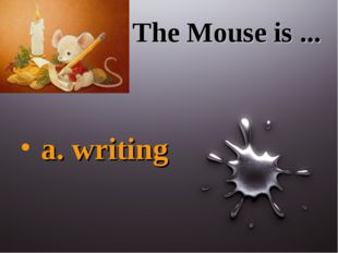 The Mouse is ... a. writing