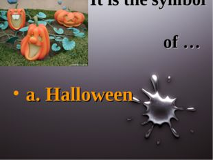 It is the symbol of … a. Halloween