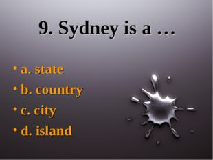 9. Sydney is a … a. state b. country c. city d. island