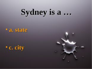 Sydney is a … a. state c. city