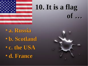 10. It is a flag of … a. Russia b. Scotland c. the USA d. France
