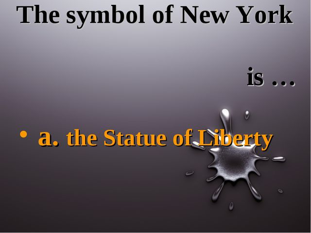 The symbol of New York is … a. the Statue of Liberty
