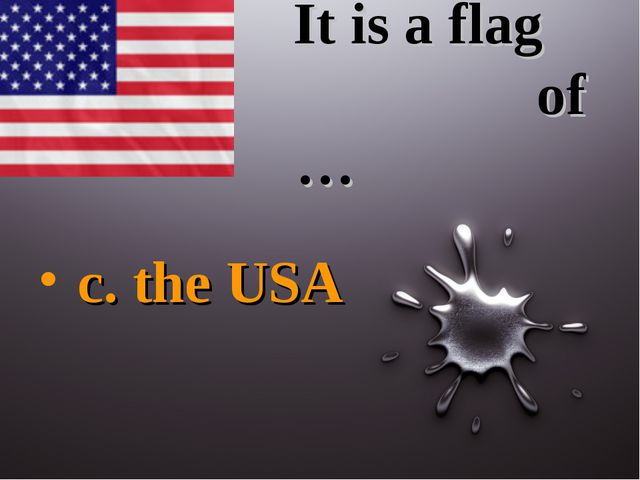 It is a flag of … c. the USA