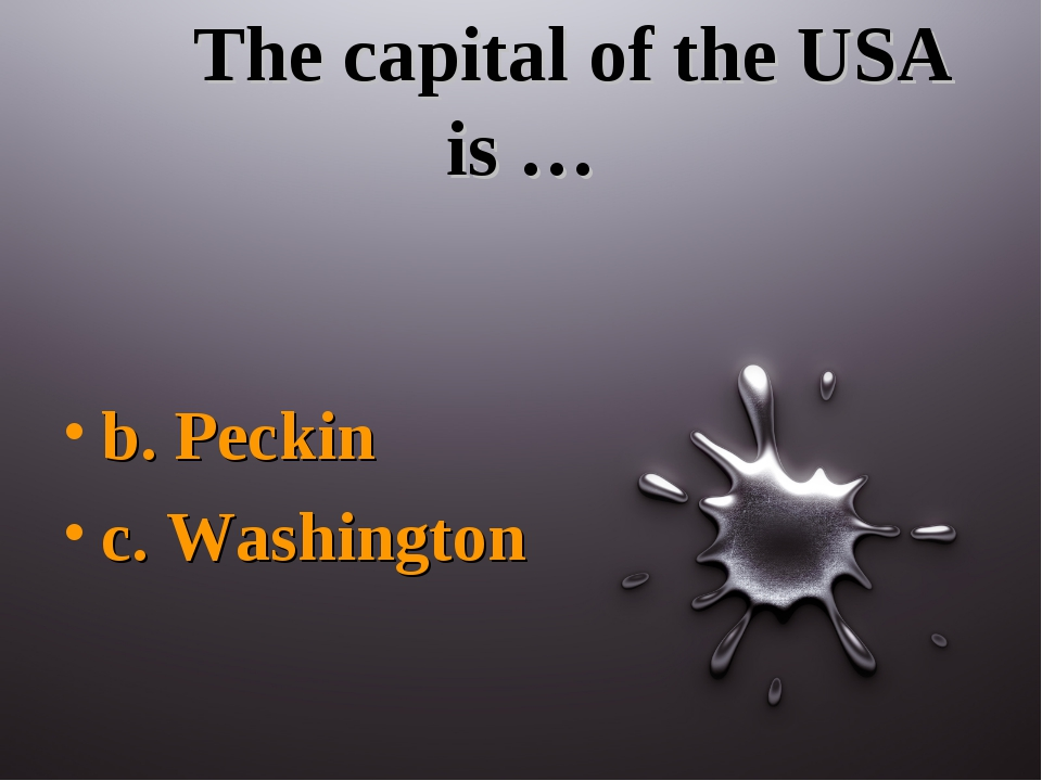 The capital of the USA is … b. Peckin c. Washington