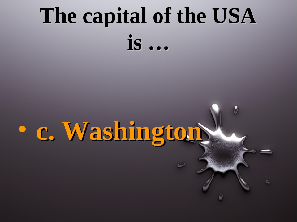 The capital of the USA is … c. Washington