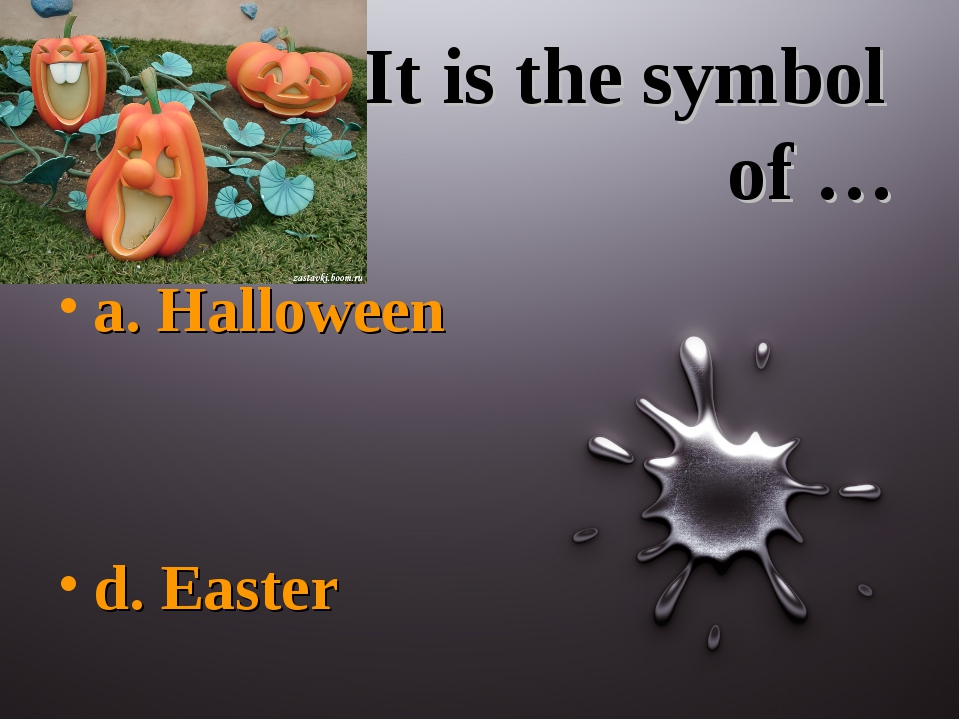 It is the symbol of … a. Halloween d. Easter