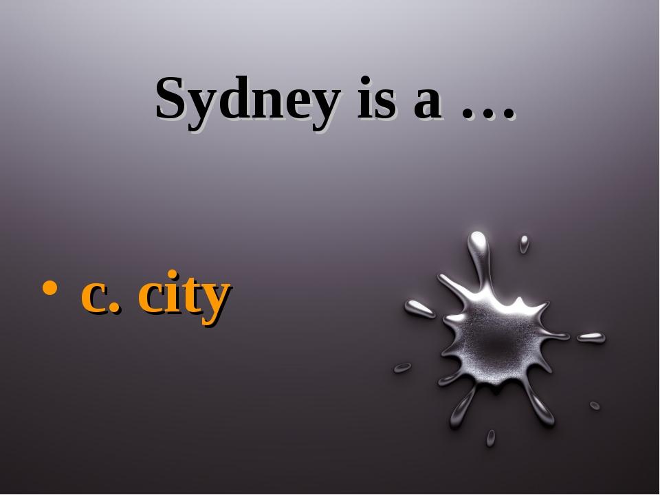 Sydney is a … c. city