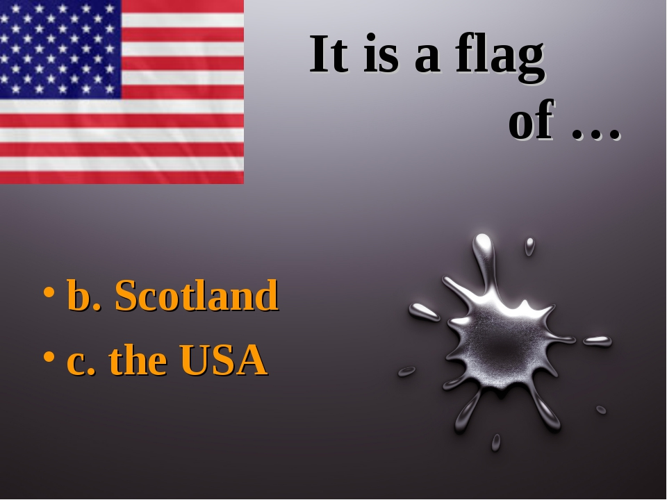 It is a flag of … b. Scotland c. the USA