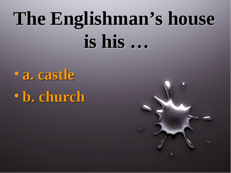 The Englishman's house is his … a. castle b. church