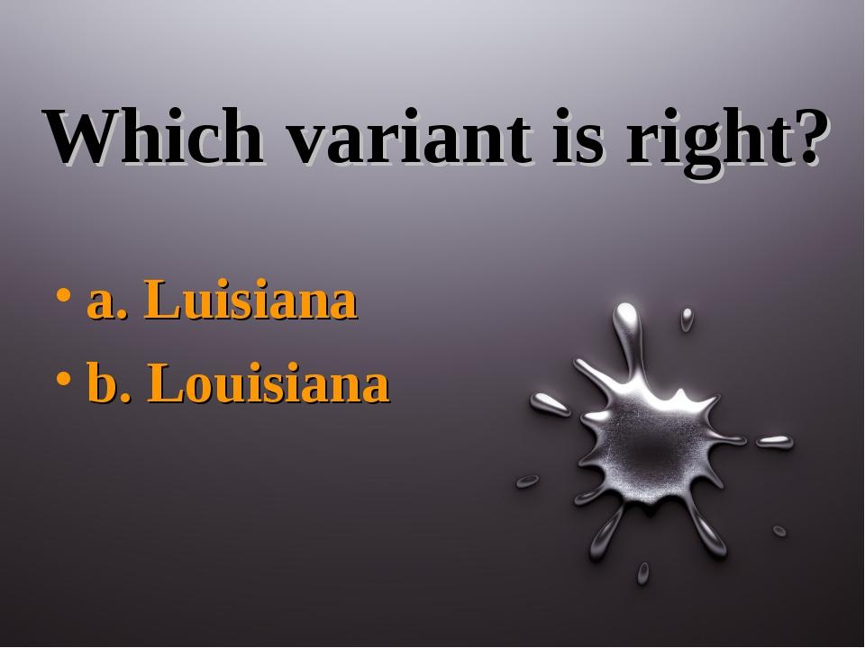 Which variant is right? a. Luisiana b. Louisiana