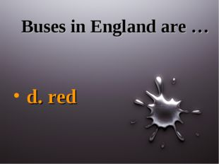 Buses in England are … d. red