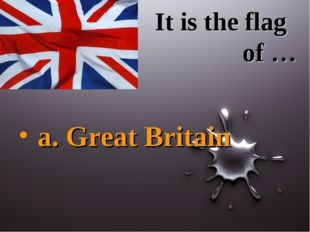 It is the flag of … a. Great Britain