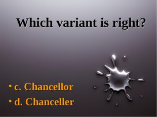 Which variant is right? c. Chancellor d. Chanceller