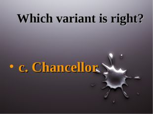 Which variant is right? c. Chancellor