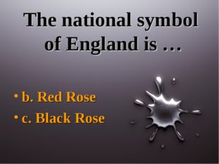 The national symbol of England is … b. Red Rose c. Black Rose