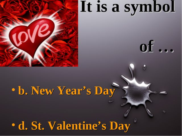 It is a symbol of … b. New Year's Day d. St. Valentine's Day