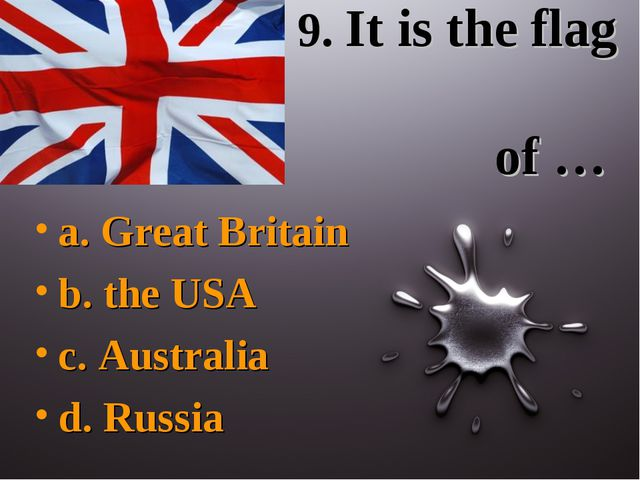 9. It is the flag of … a. Great Britain b. the USA c. Australia d. Russia