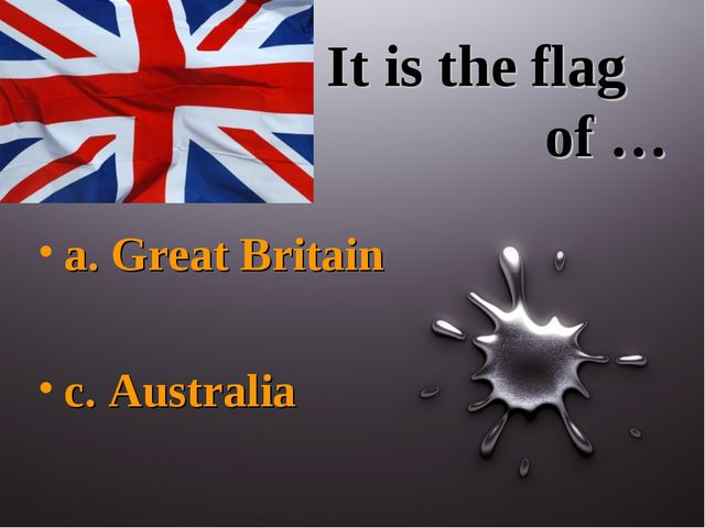 It is the flag of … a. Great Britain c. Australia
