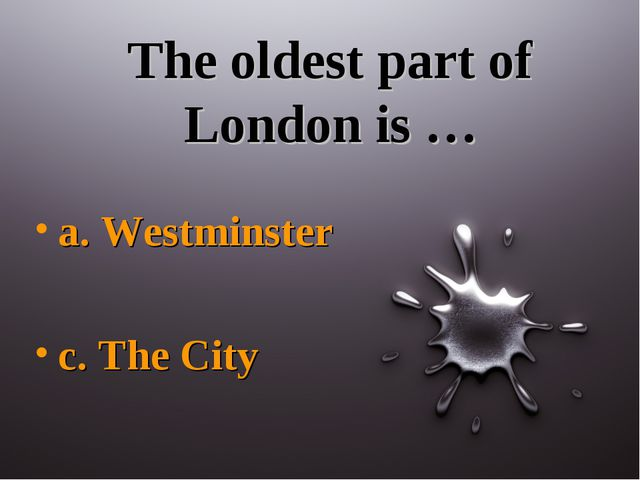 The oldest part of London is … a. Westminster c. The City