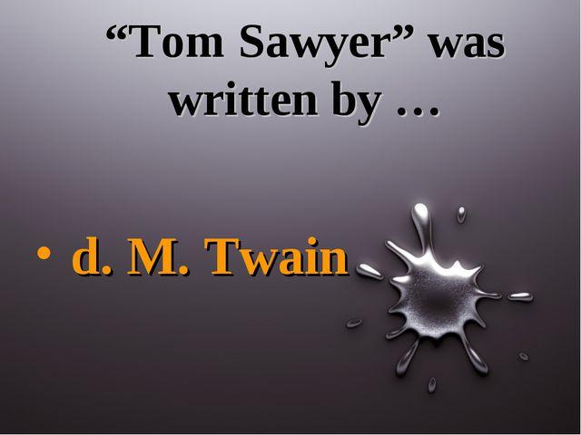 """Tom Sawyer"" was written by … d. M. Twain"