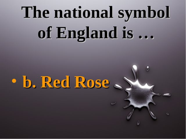 The national symbol of England is … b. Red Rose