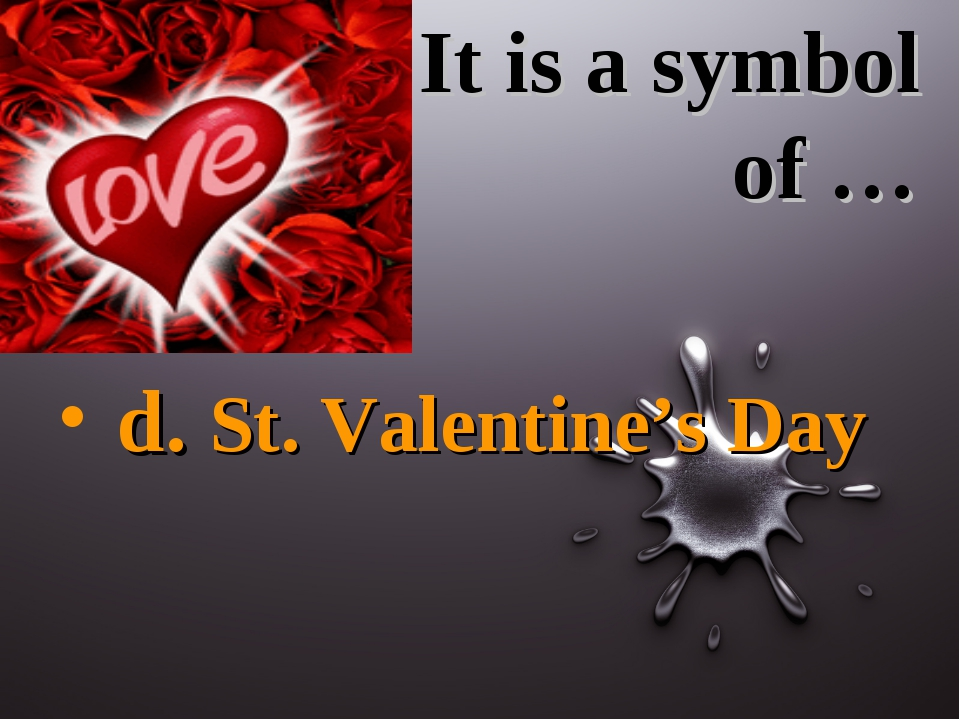It is a symbol of … d. St. Valentine's Day