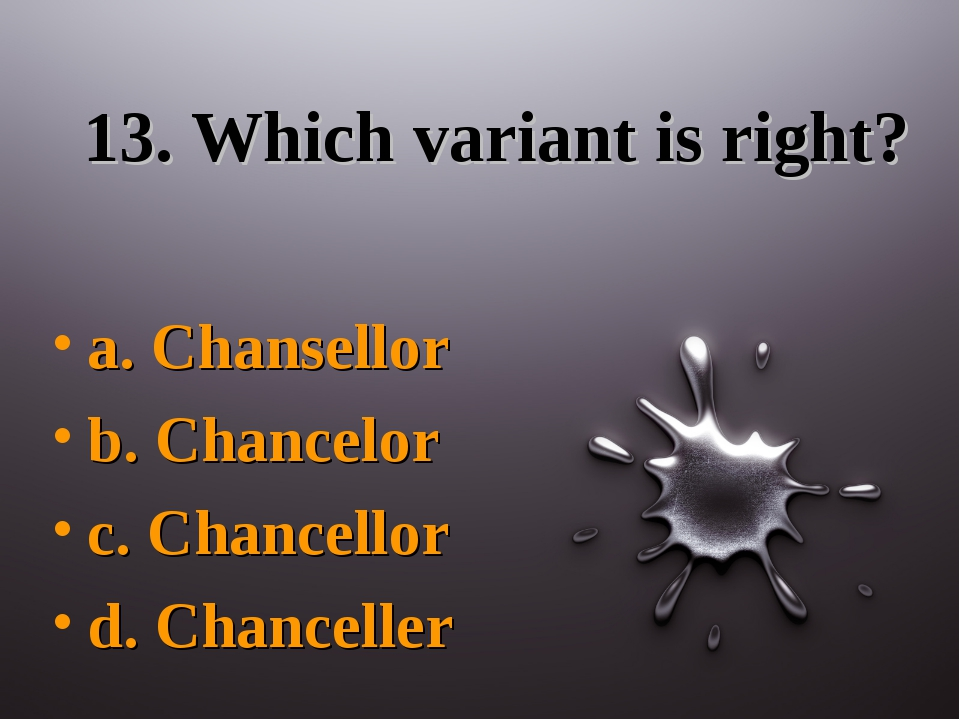 13. Which variant is right? a. Chansellor b. Chancelor c. Chancellor d. Chanc...