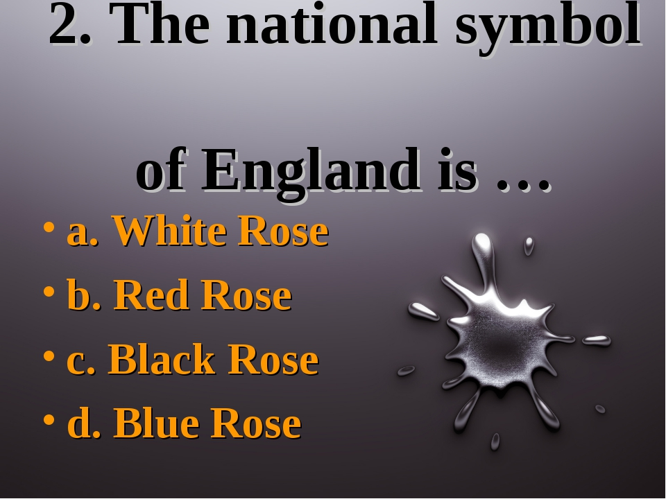 2. The national symbol of England is … a. White Rose b. Red Rose c. Black Ros...