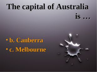 The capital of Australia is … b. Canberra c. Melbourne