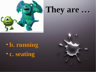 They are … b. running c. seating
