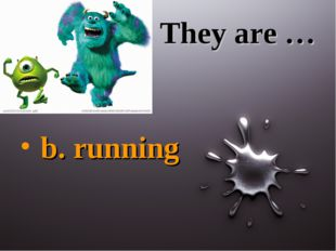 They are … b. running
