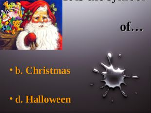 It is the symbol of… b. Christmas d. Halloween