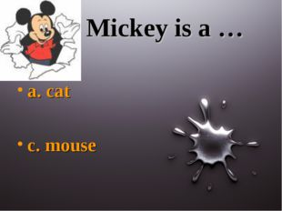 Mickey is a … a. cat c. mouse