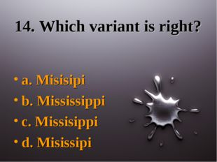 14. Which variant is right? a. Misisipi b. Mississippi c. Missisippi d. Misis