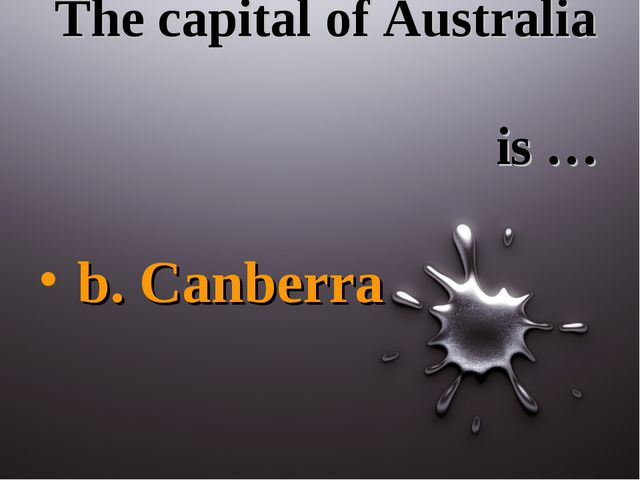 The capital of Australia is … b. Canberra